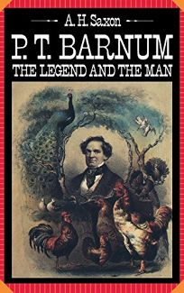 P. T. Barnum: The Legend and the Man