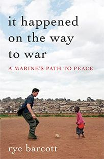 It Happened on the Way to War: A Marines Path to Peace