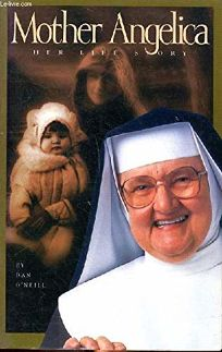 Mother Angelica: Her Life Story