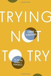 Trying Not to Try: The Ancient Chinese Art and Modern Science of Spontaneity