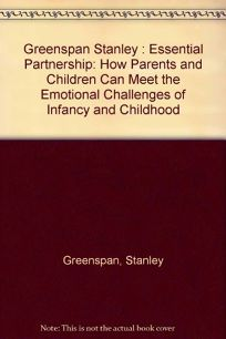 The Essential Partnership: How Parents and Children Can Meet the Emotional Challenges of Infancy...