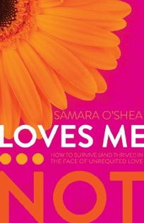 Loves Me... Not: How to Survive and Thrive! in the Face of Unrequited Love