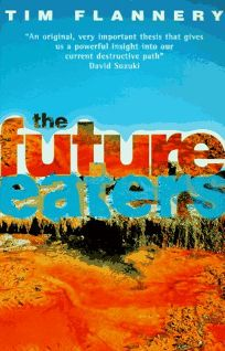 Read The Future Eaters An Ecological History Of The Australasian Lands And People By Tim Flannery