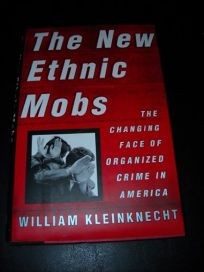 The New Ethnic Mobs: The Changing Face of Organized Crime in America
