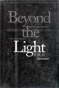 Beyond the Light: What Isnt Being Said about Near-Death Experience