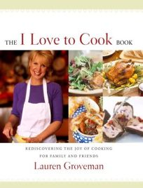 THE I LOVE TO COOK BOOK: Rediscovering the Joy of Cooking for Family and Friends