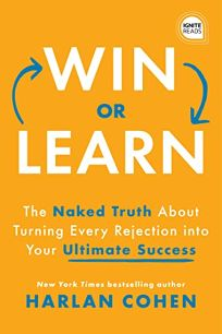 Win or Learn: The Naked Truth About Turning Every Rejection into Your Ultimate Success
