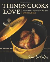 Things Cooks Love: Implements. Ingredients. Recipes