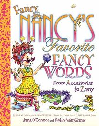 Fancy Nancys Favorite Fancy Words: From Accessories to Zany