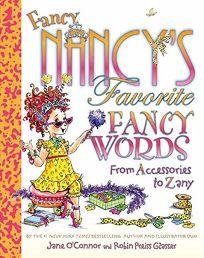 Fancy Nancys Favorite Fancy Words: From Accessories to Zany