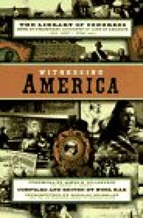 Witnessing America: 1the Library of Congress Book of First-Hand Accounts of Public Life