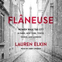 Flâneuse: Women Walk the City in Paris