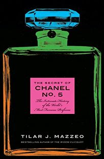 The Secret of Chanel No. 5: The Intimate History of the Worlds Most Famous Perfume