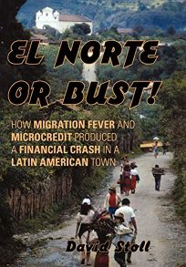 El Norte or Bust: How Migration Fever and Microcredit Produced a Financial Crash in a Latin American Town