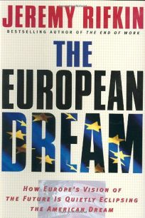 THE EUROPEAN DREAM: How Europes Vision of the Future Is Quietly Eclipsing the American Dream