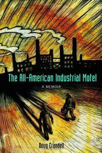 The All-American Industrial Motel: A Memoir