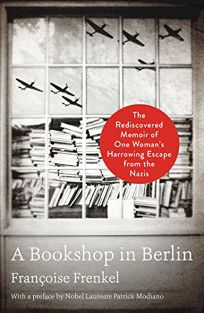 A Bookshop in Berlin: The Rediscovered Memoir of One Woman's Harrowing Escape from the Nazis
