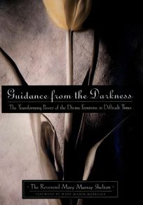 Guidance from the Darkness: The Transforming Power of the Divine Feminine in Difficult Times