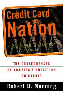 Credit Card Nation the Consequences of Americas Addiction to Credit