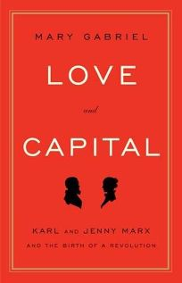 Love and Capital: Karl Marx and Jenny Marx and the Birth of a Revolution