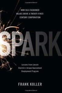 Spark: How Old-Fashioned Values Drive a Twenty-First Century Corporation