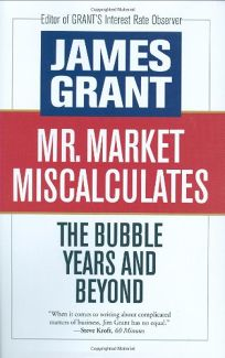 Mr. Market Miscalculates: The Bubble Years and Beyond