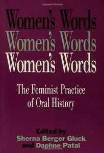 Womens Words: The Feminist Practice of Oral History