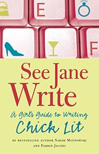 See Jane Write: A Girls Guide to Writing Chick Lit