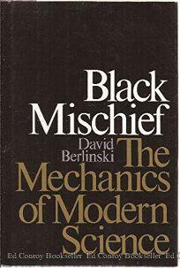 Black Mischief: The Mechanics of Modern Science