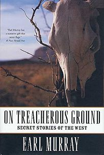 ON TREACHEROUS GROUND: Secret Stories of the American West