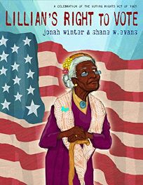 Lillians Right to Vote: A Celebration of the Voting Rights Act of 1965