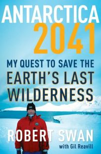 Antarctica 2041: My Quest to Save the Earths Last Wilderness