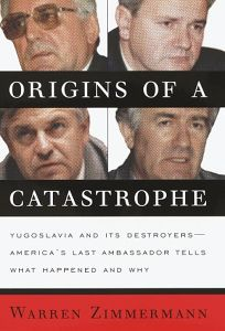 Origins of a Catastrophe:: Yugoslavia and Its Destroyers- -Americas Last Ambassador Tells What Happened an D Why