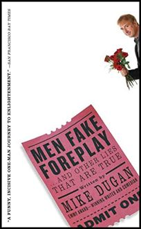 MEN FAKE FOREPLAY...: And Other Lies That Are True