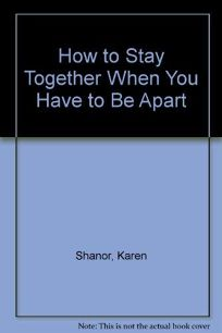 How to Stay Together When You Have to Be Apart