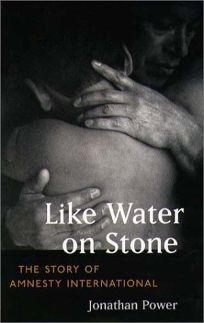 LIKE WATER ON STONE: The Story of Amnesty International