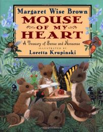 Mouse of My Heart: A Treasury of Sense and Nonsense: Mouse of My Heart