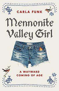 Mennonite Valley Girl: A Wayward Coming of Age