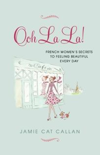 Ooh La La: French Women's Secrets to Feeling Beautiful Every Day