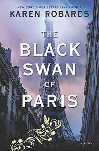 Fiction Book Review: The Black Swan of Paris by Karen Robards. Mira, $27.99 (480p) ISBN 978-0-7783-0933-8