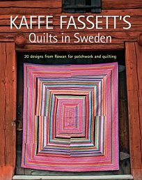 Kaffe Fassett's Quilts in Sweden: 20 Designs from Rowan for Patchwork and Quilting