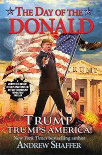 The Day of the Donald: Trump Trumps America! A Completely Untrue