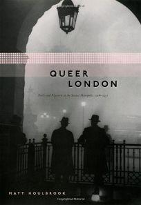 Queer London: Perils and Pleasures in the Sexual Metropolis