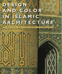 Design and Color in Islamic Architecture: Eight Centuries of the Tile-Makerss Art