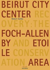 BEIRUT CITY CENTER RECOVERY: The Foch-Allenby and Etoile Conservation Area
