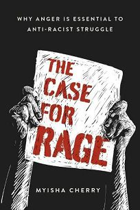 The Case for Rage: Why Anger Is Essential to Anti-Racist Struggle