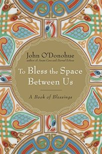 To Bless the Space Between Us: A Book of Invocations and Blessings
