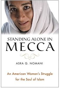 STANDING ALONE IN MECCA: An American Womans Pilgrimage into the Heart of Islam