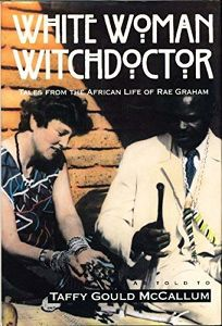 White Woman Witchdoctor: Tales of the African Life of Rae Graham