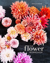 The Flower Workshop: Lessons in Arranging Blooms